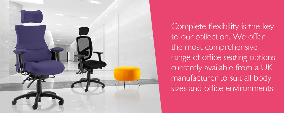 Complete flexibility is the key to our collection. We offer the most comprehensive range of office seating options currently available from a UK manufacturer to suit all body sizes and office environments.